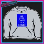 KEEP CALM IM A DAD HOODIE ALL SIZES & COLOURS